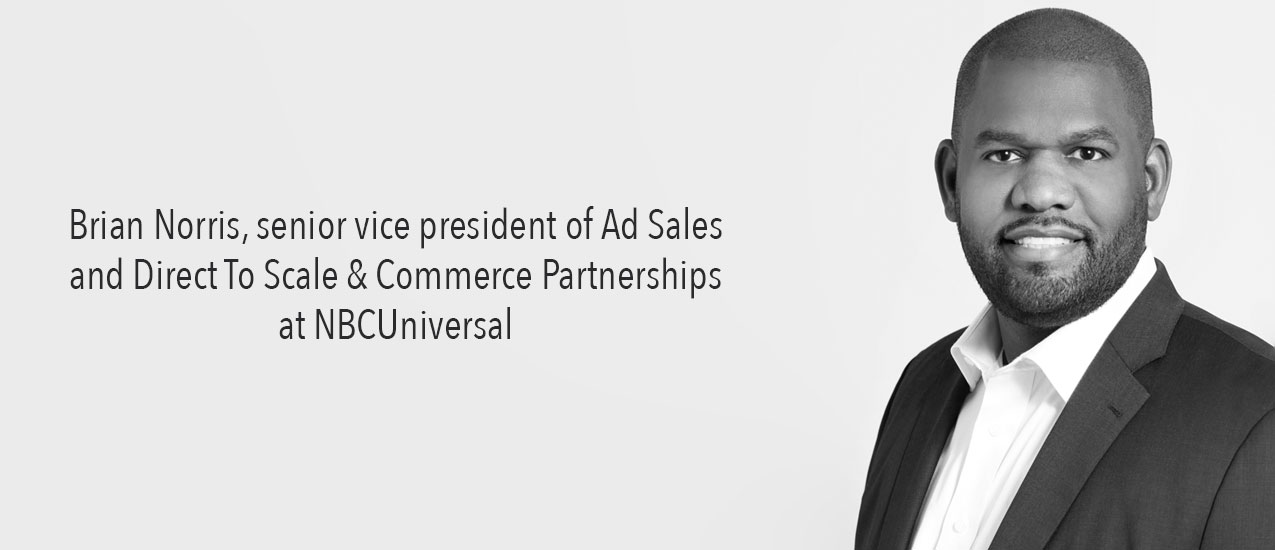 Brian Norris, senior vice president of Ad Sales and Direct To Scale & Commerce Partnerships at NBCUniversal.